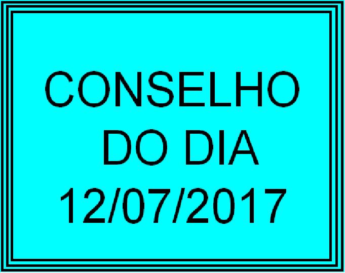 CONSELHO DO DIA 12/07/2017