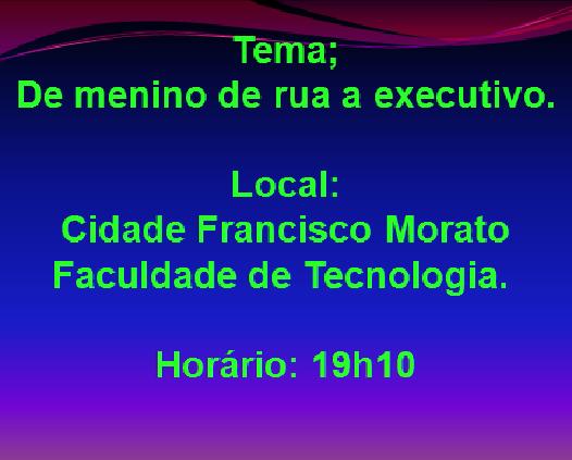 Palestra aberta: DE MENINO DE RUA A EXECUTIVO!