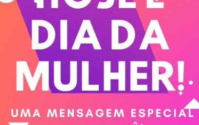 MINHA MENSAGEM PARA VOCÊ, MULHER! 08/03/2021